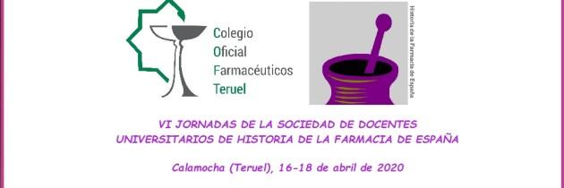 VI JORNADAS DE LA SOCIEDAD DE DOCENTES UNIVERSITARIOS DE HISTORIA DE LA FARMACIA DE ESPAÑA (SDUHFE). Calamocha (Teruel), 16-18 de abril de 2020